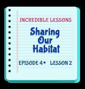 Sharing Our Habitat Episode 4 Lesson 2